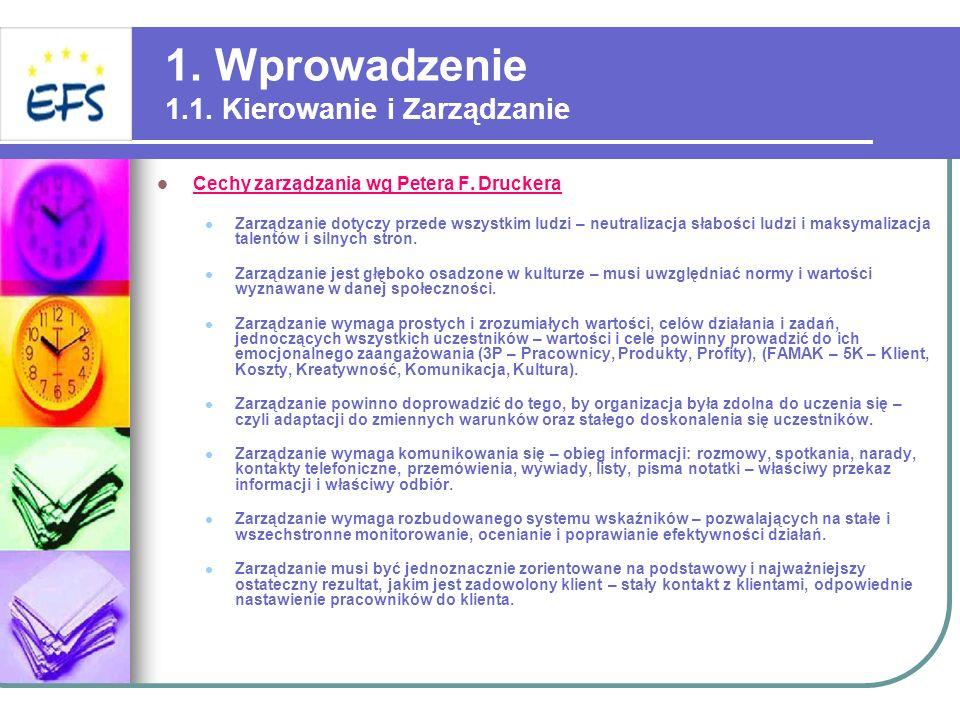 1. Wprowadzenie 1.1. Kierowanie i Zarządzanie Cechy zarządzania wg Petera F. Druckera Zarządzanie dotyczy przede wszystkim ludzi – neutralizacja słabo