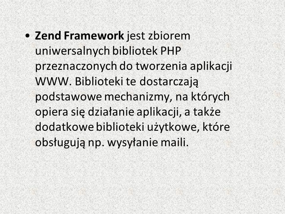 Zend Framework jest zbiorem uniwersalnych bibliotek PHP przeznaczonych do tworzenia aplikacji WWW.