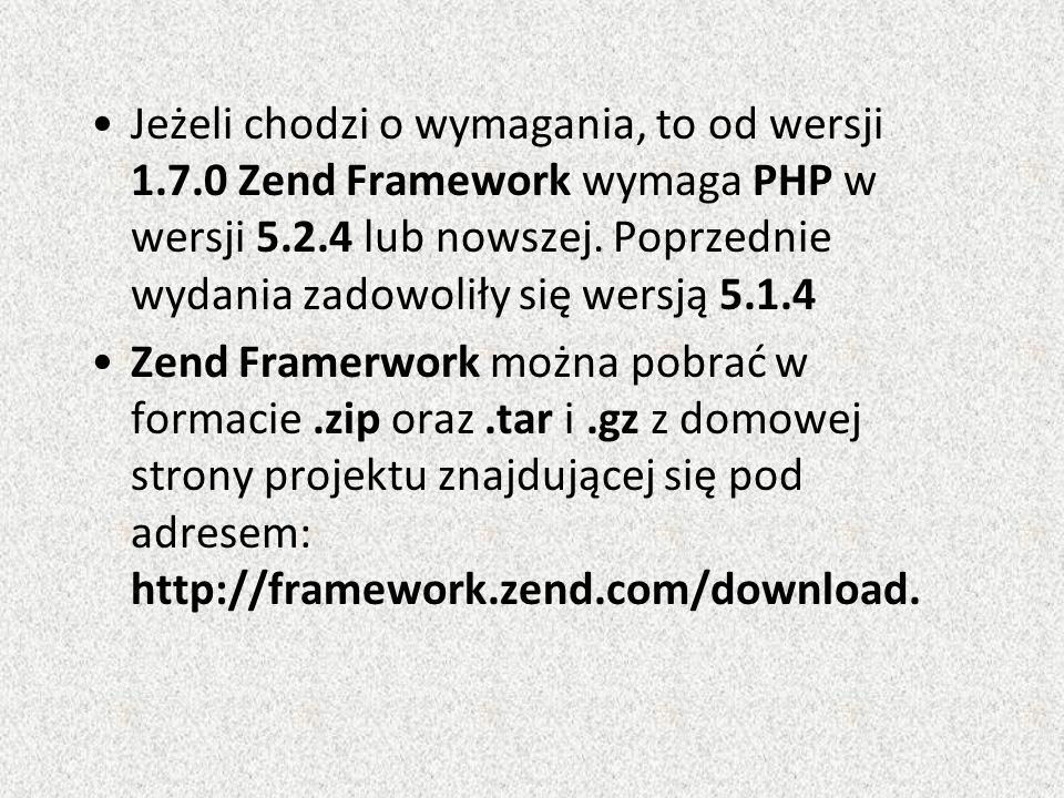 Jeżeli chodzi o wymagania, to od wersji 1.7.0 Zend Framework wymaga PHP w wersji 5.2.4 lub nowszej.