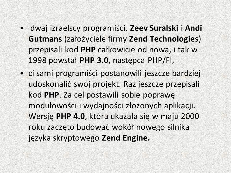 dwaj izraelscy programiści, Zeev Suralski i Andi Gutmans (założyciele firmy Zend Technologies) przepisali kod PHP całkowicie od nowa, i tak w 1998 powstał PHP 3.0, następca PHP/FI, ci sami programiści postanowili jeszcze bardziej udoskonalić swój projekt.