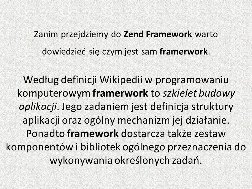 Zanim przejdziemy do Zend Framework warto dowiedzieć się czym jest sam framerwork.