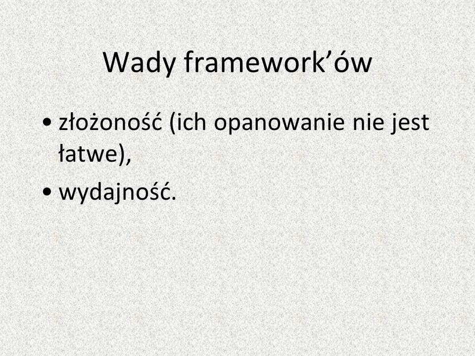 Wady frameworków złożoność (ich opanowanie nie jest łatwe), wydajność.