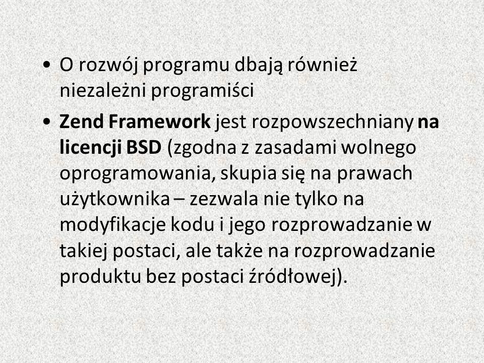 O rozwój programu dbają również niezależni programiści Zend Framework jest rozpowszechniany na licencji BSD (zgodna z zasadami wolnego oprogramowania, skupia się na prawach użytkownika – zezwala nie tylko na modyfikacje kodu i jego rozprowadzanie w takiej postaci, ale także na rozprowadzanie produktu bez postaci źródłowej).