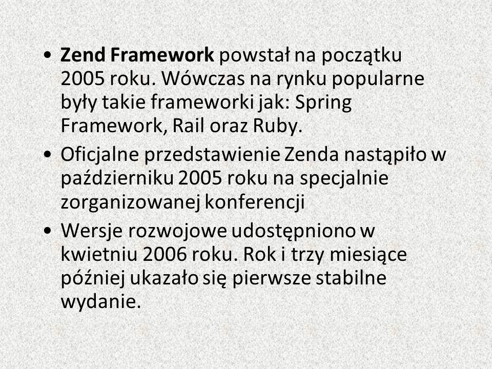 Zend Framework powstał na początku 2005 roku.