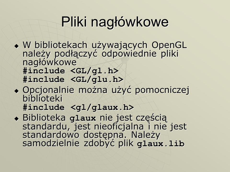 Pliki nagłówkowe W bibliotekach używających OpenGL należy podłączyć odpowiednie pliki nagłówkowe #include #include W bibliotekach używających OpenGL n