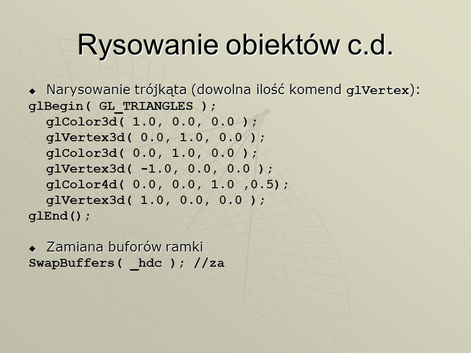 Rysowanie obiektów c.d. Narysowanie trójkąta (dowolna ilość komend glVertex ): Narysowanie trójkąta (dowolna ilość komend glVertex ): glBegin( GL_TRIA