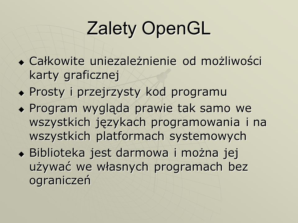Generowanie tekstury Generowanie tekstury Generowanie tekstury glTexImage2D(GL_TEXTURE_2D, 0, 3, TextureImage[0]->sizeX, TextureImage[0]->sizeY, 0, GL_RGB, GL_UNSIGNED_BYTE, TextureImage[0]->data); Operację należy powtórzyć dla wszystkich tekstur Operację należy powtórzyć dla wszystkich tekstur Po wygenerowaniu tekstura jest zwykle przechowywana w pamięci karty graficznej (jeśli jest miejsce) Po wygenerowaniu tekstura jest zwykle przechowywana w pamięci karty graficznej (jeśli jest miejsce) Bitmapa załadowana z dysku może zostać zwolniona: Bitmapa załadowana z dysku może zostać zwolniona: free(TextureImage[0]->data); free(TextureImage[0]); poziom MIPmap liczba składowych koloru