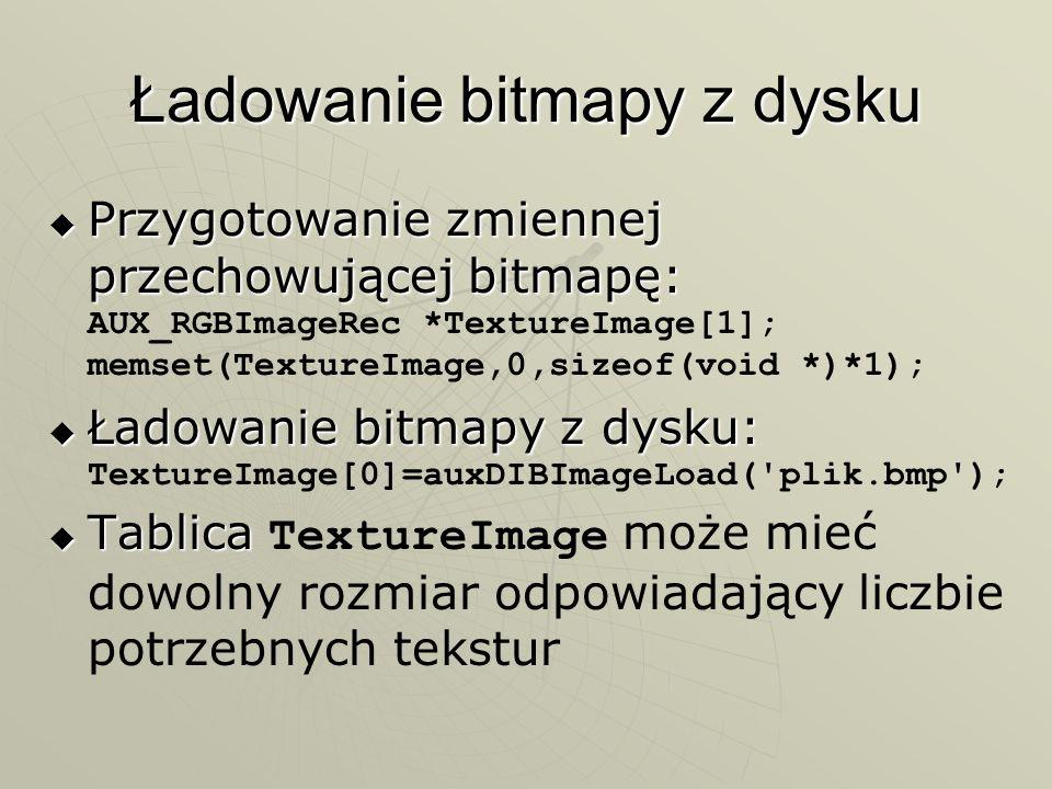 Ładowanie bitmapy z dysku Przygotowanie zmiennej przechowującej bitmapę: Przygotowanie zmiennej przechowującej bitmapę: AUX_RGBImageRec *TextureImage[