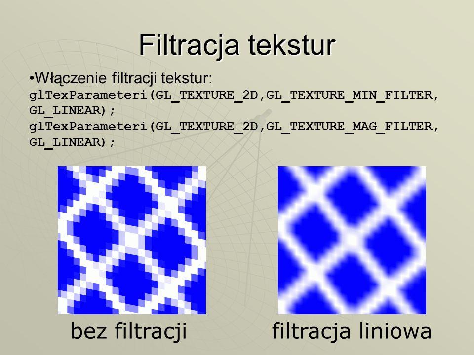 Filtracja tekstur Włączenie filtracji tekstur: glTexParameteri(GL_TEXTURE_2D,GL_TEXTURE_MIN_FILTER, GL_LINEAR); glTexParameteri(GL_TEXTURE_2D,GL_TEXTU