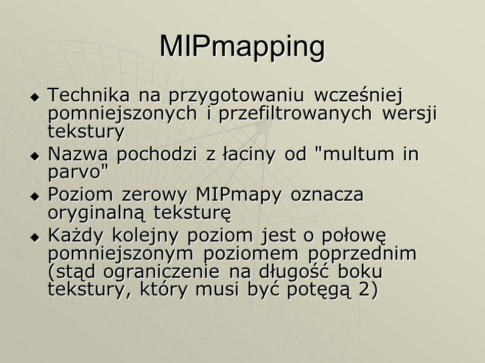 MIPmapping Technika na przygotowaniu wcześniej pomniejszonych i przefiltrowanych wersji tekstury Technika na przygotowaniu wcześniej pomniejszonych i