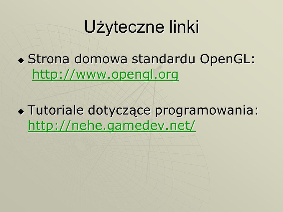 Użyteczne linki Strona domowa standardu OpenGL: http://www.opengl.org Strona domowa standardu OpenGL: http://www.opengl.orghttp://www.opengl.org Tutor