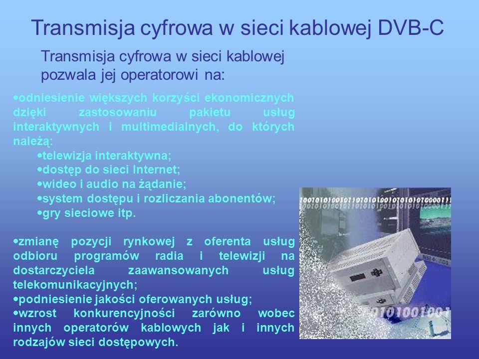 Transmisja cyfrowa w sieci kablowej DVB-C System cyfrowej transmisji programów telewizyjnych i radiowych w szerokopasmowej sieci dostępowej HFC (DVB-C