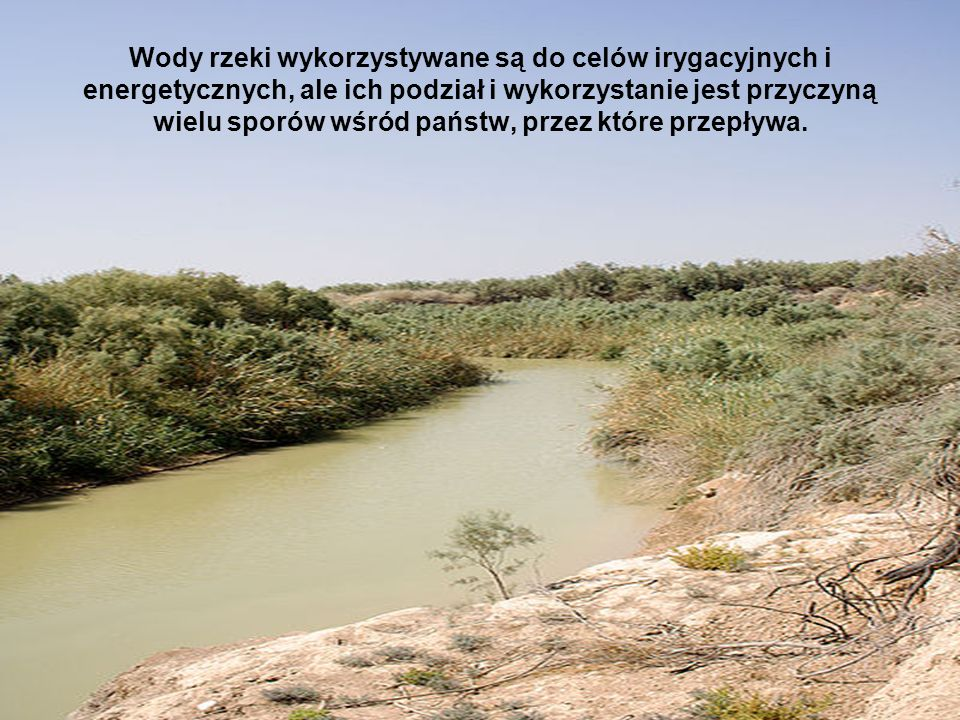 Wody rzeki wykorzystywane są do celów irygacyjnych i energetycznych, ale ich podział i wykorzystanie jest przyczyną wielu sporów wśród państw, przez które przepływa.