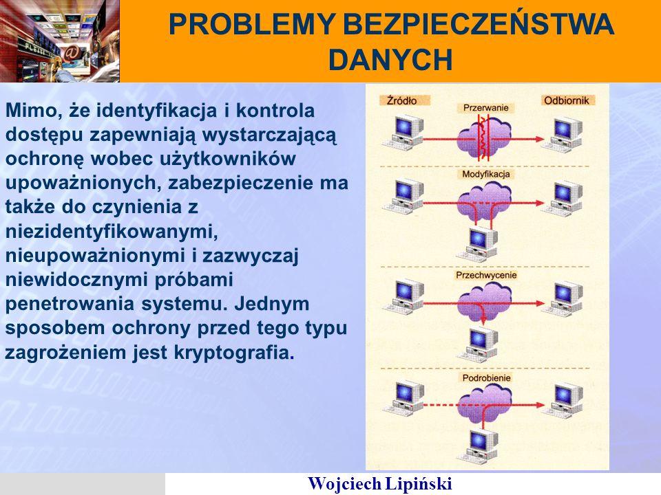 Wojciech Lipiński PROBLEMY BEZPIECZEŃSTWA DANYCH Mimo, że identyfikacja i kontrola dostępu zapewniają wystarczającą ochronę wobec użytkowników upoważnionych, zabezpieczenie ma także do czynienia z niezidentyfikowanymi, nieupoważnionymi i zazwyczaj niewidocznymi próbami penetrowania systemu.