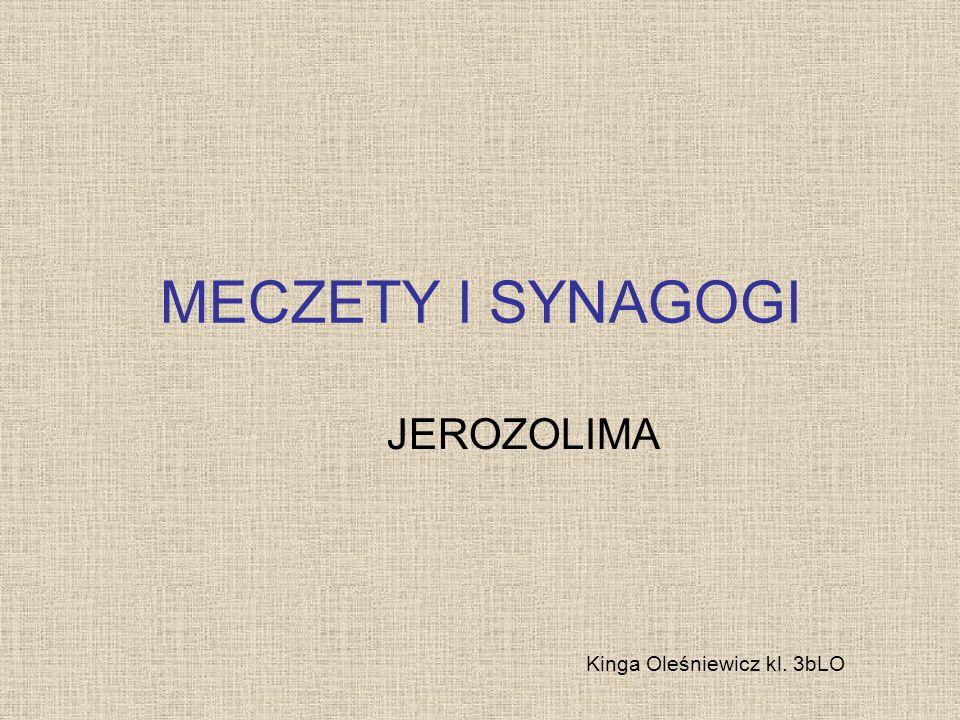 MECZETY I SYNAGOGI JEROZOLIMA Kinga Oleśniewicz kl. 3bLO