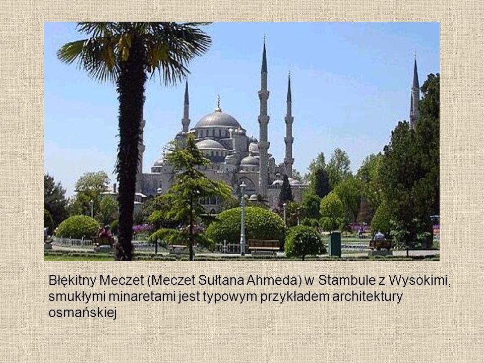 Błękitny Meczet (Meczet Sułtana Ahmeda) w Stambule z Wysokimi, smukłymi minaretami jest typowym przykładem architektury osmańskiej