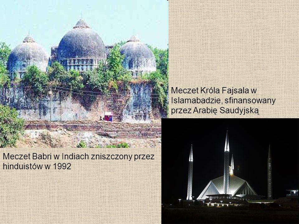 Meczet Babri w Indiach zniszczony przez hinduistów w 1992 Meczet Króla Fajsala w Islamabadzie, sfinansowany przez Arabię Saudyjską