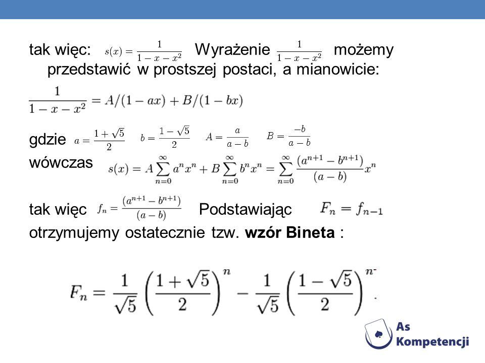 tak więc: Wyrażenie możemy przedstawić w prostszej postaci, a mianowicie: gdzie wówczas tak więc Podstawiając otrzymujemy ostatecznie tzw. wzór Bineta