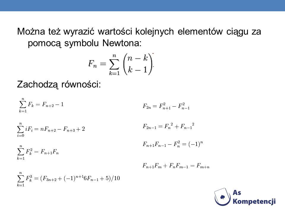 Można też wyrazić wartości kolejnych elementów ciągu za pomocą symbolu Newtona: Zachodzą równości: