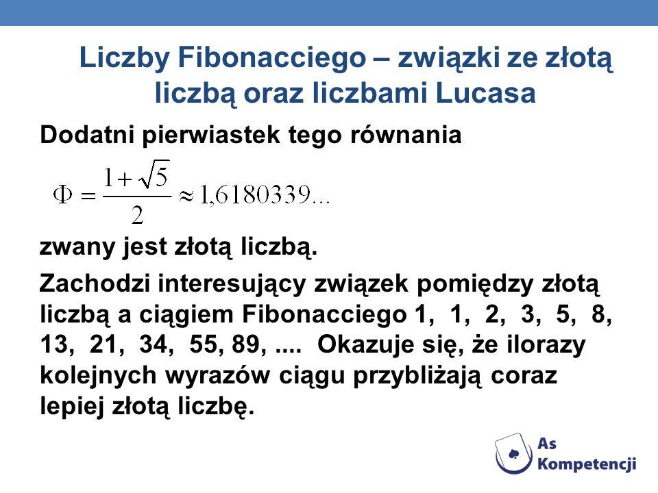 Liczby Fibonacciego – związki ze złotą liczbą oraz liczbami Lucasa Dodatni pierwiastek tego równania zwany jest złotą liczbą. Zachodzi interesujący zw
