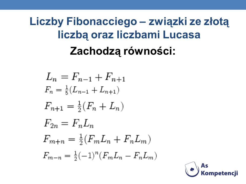 Liczby Fibonacciego – związki ze złotą liczbą oraz liczbami Lucasa Zachodzą równości: