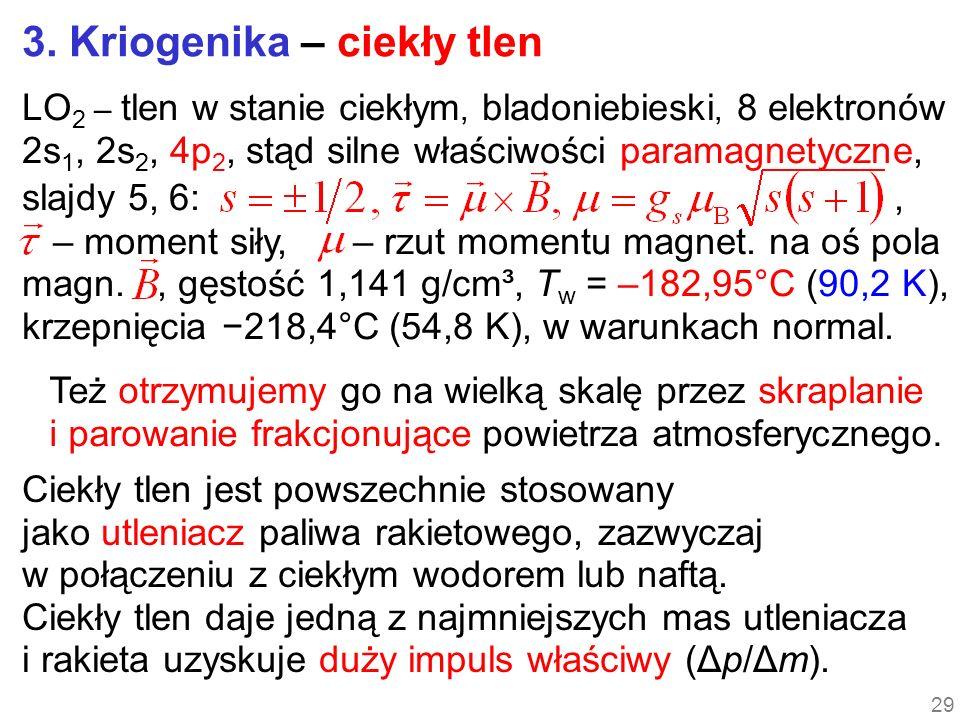 3. Kriogenika – ciekły tlen LO 2 – tlen w stanie ciekłym, bladoniebieski, 8 elektronów 2s 1, 2s 2, 4p 2, stąd silne właściwości paramagnetyczne, slajd