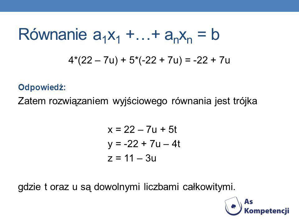 Równanie a 1 x 1 +…+ a n x n = b 4*(22 – 7u) + 5*(-22 + 7u) = -22 + 7u Odpowiedź: Zatem rozwiązaniem wyjściowego równania jest trójka x = 22 – 7u + 5t