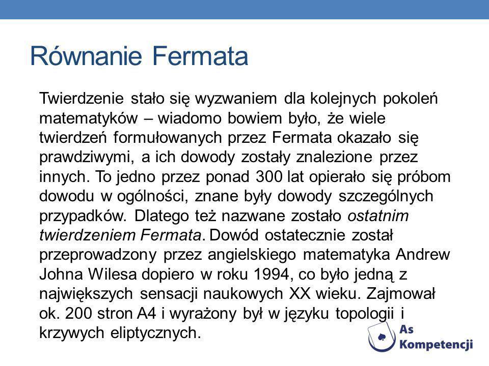 Równanie Fermata Twierdzenie stało się wyzwaniem dla kolejnych pokoleń matematyków – wiadomo bowiem było, że wiele twierdzeń formułowanych przez Ferma