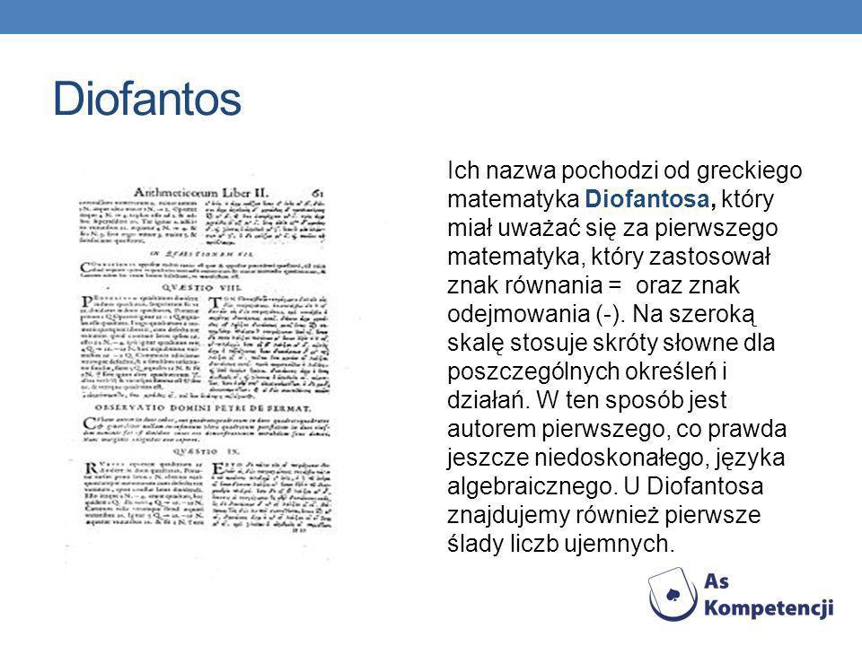 Diofantos Ich nazwa pochodzi od greckiego matematyka Diofantosa, który miał uważać się za pierwszego matematyka, który zastosował znak równania = oraz
