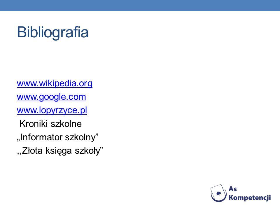 Bibliografia www.wikipedia.org www.google.com www.lopyrzyce.pl Kroniki szkolne Informator szkolny,,Złota księga szkoły