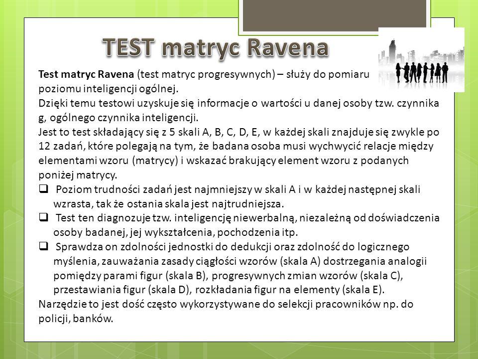 Test matryc Ravena (test matryc progresywnych) – służy do pomiaru poziomu inteligencji ogólnej. Dzięki temu testowi uzyskuje się informacje o wartości