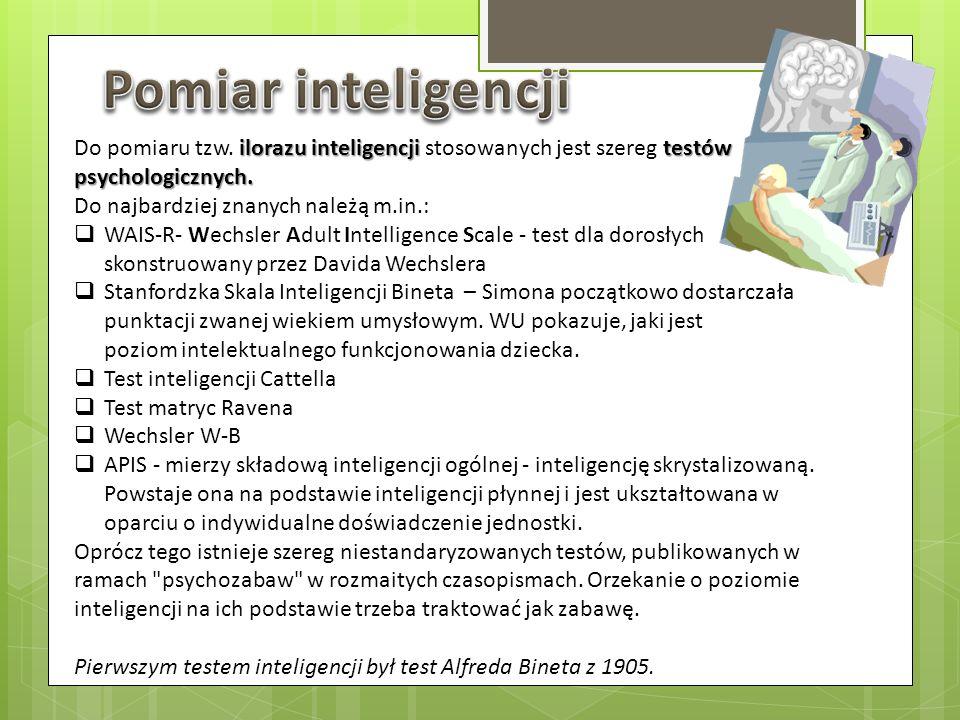 ilorazu inteligencjitestów psychologicznych. Do pomiaru tzw. ilorazu inteligencji stosowanych jest szereg testów psychologicznych. Do najbardziej znan