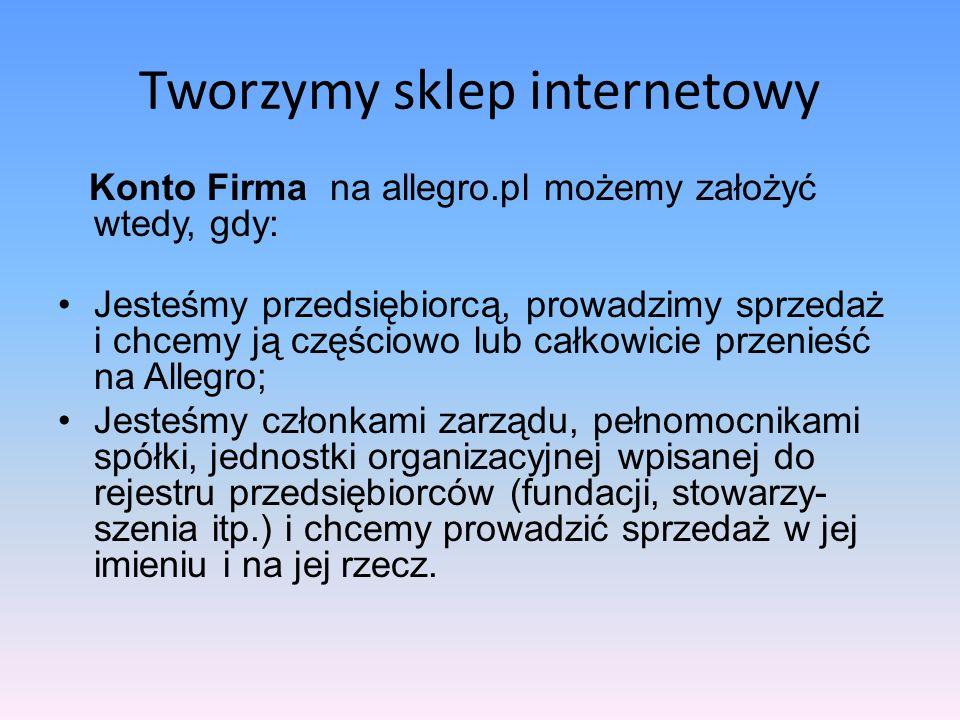 Tworzymy sklep internetowy Postanowiliśmy, że najprostszą formą założenia pierwszego sklepu, będzie sklep założony na platformie allegro.pl
