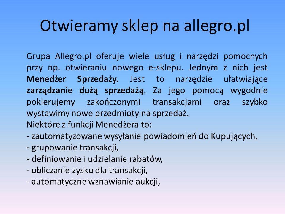 Otwieramy sklep na allegro.pl Wstęp Naszym celem jest aby kupujący często odwiedzali nasz e-sklep i polecali go innym allegrowiczom.
