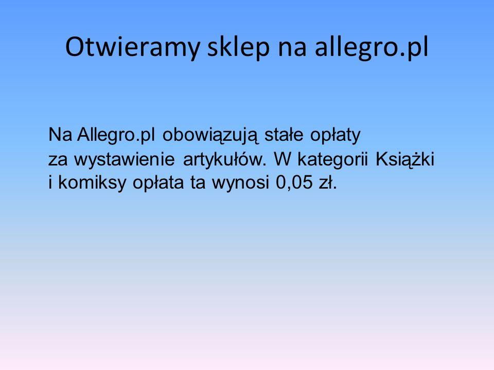 Otwieramy sklep na allegro.pl Opłaty za wystawienie Wartość początkowaOpłata 1,00-24,99 zł0,05 zł 25,00-249,99 zł0,10 zł 250 zł i więcej0,20 zł