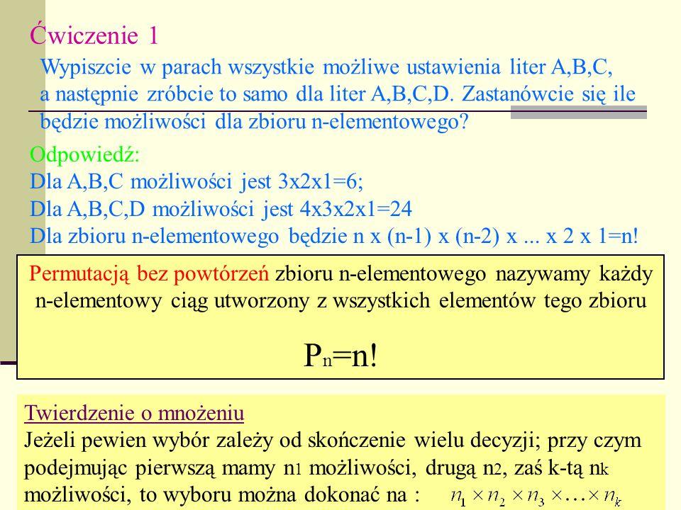 Ćwiczenie 1 Wypiszcie w parach wszystkie możliwe ustawienia liter A,B,C, a następnie zróbcie to samo dla liter A,B,C,D. Zastanówcie się ile będzie moż