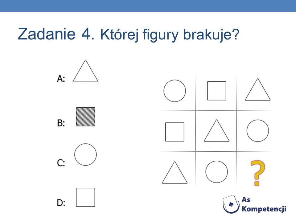 Zadanie 4. Której figury brakuje?
