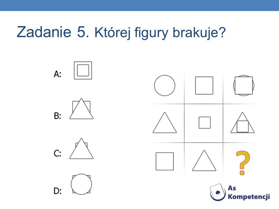 Zadanie 5. Której figury brakuje?