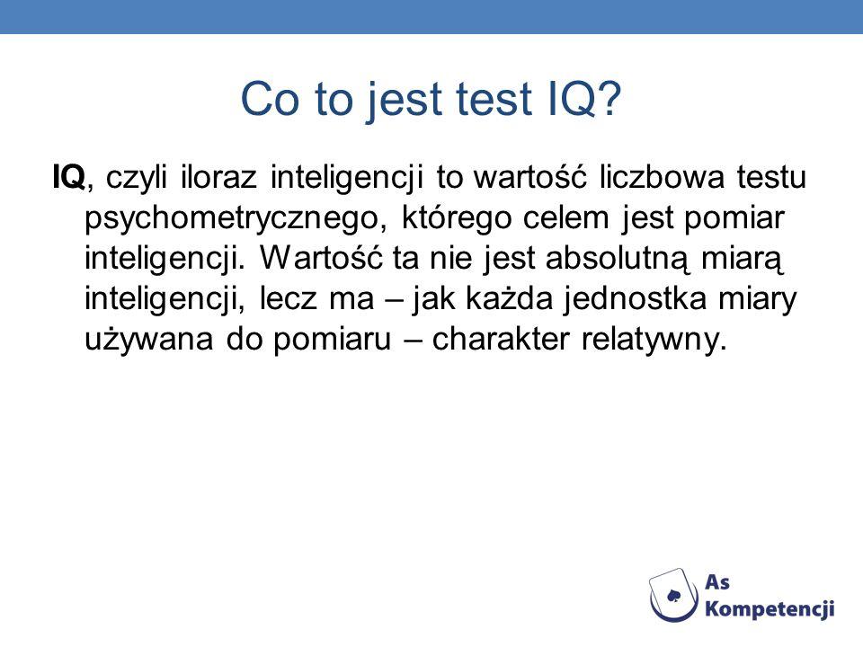 Co to jest test IQ? IQ, czyli iloraz inteligencji to wartość liczbowa testu psychometrycznego, którego celem jest pomiar inteligencji. Wartość ta nie