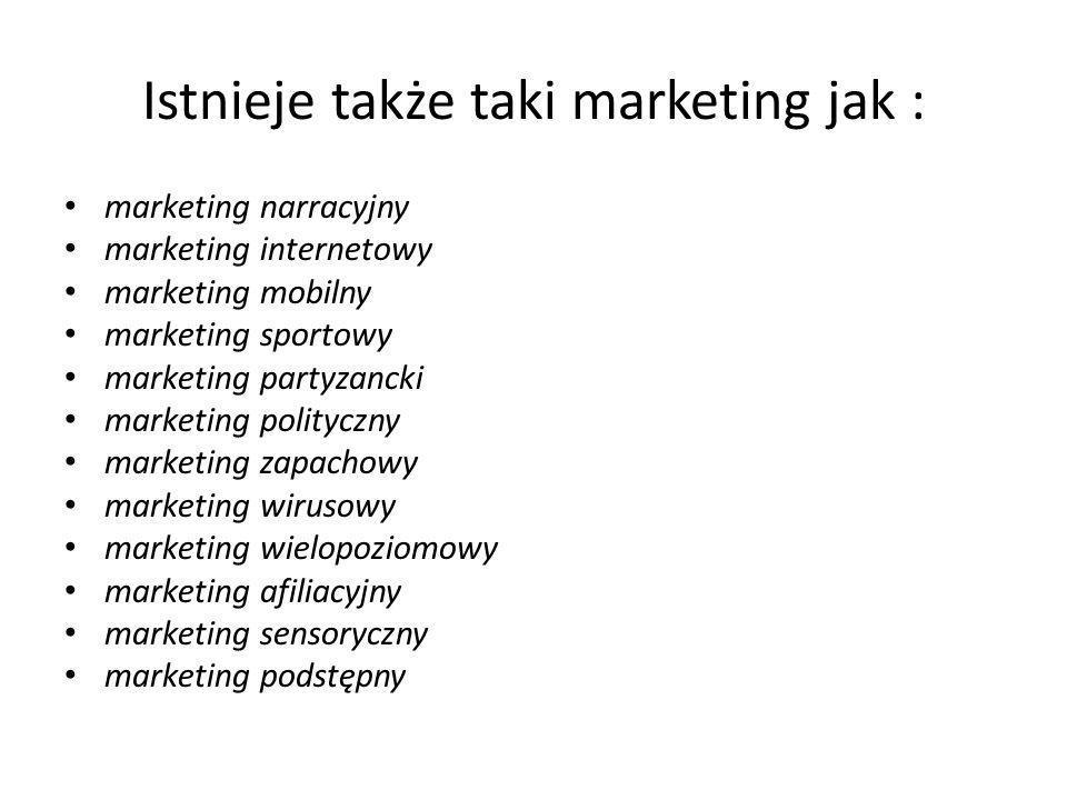 Istnieje także taki marketing jak : marketing narracyjny marketing internetowy marketing mobilny marketing sportowy marketing partyzancki marketing po