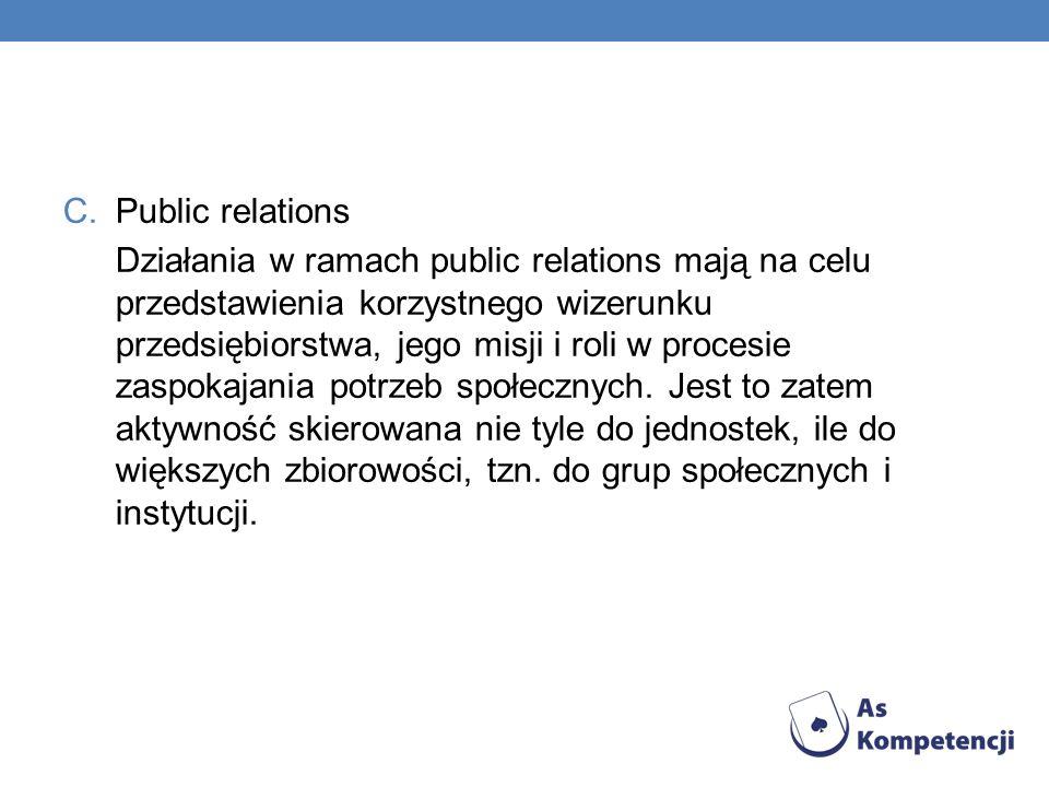C.Public relations Działania w ramach public relations mają na celu przedstawienia korzystnego wizerunku przedsiębiorstwa, jego misji i roli w procesie zaspokajania potrzeb społecznych.