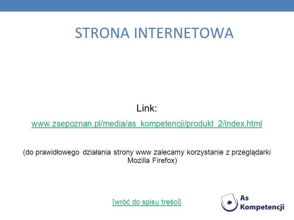 STRONA INTERNETOWA Link: www.zsepoznan.pl/media/as_kompetencji/produkt_2/index.html (do prawidłowego działania strony www zalecamy korzystanie z przeglądarki Mozilla Firefox) [wróć do spisu treści]