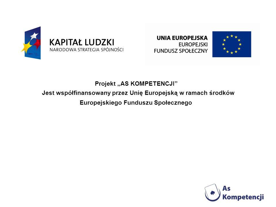 Projekt AS KOMPETENCJI Jest współfinansowany przez Unię Europejską w ramach środków Europejskiego Funduszu Społecznego