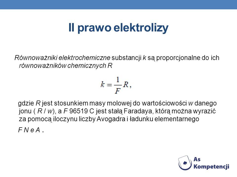 II prawo elektrolizy Równoważniki elektrochemiczne substancji k są proporcjonalne do ich równoważników chemicznych R gdzie R jest stosunkiem masy molo