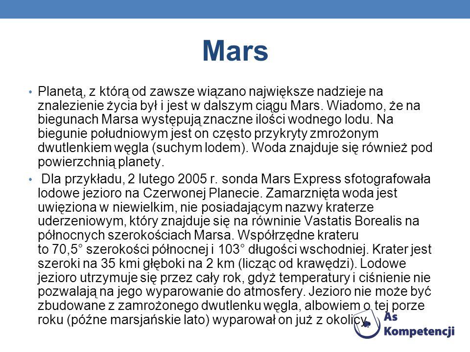Mars Planetą, z którą od zawsze wiązano największe nadzieje na znalezienie życia był i jest w dalszym ciągu Mars. Wiadomo, że na biegunach Marsa wystę