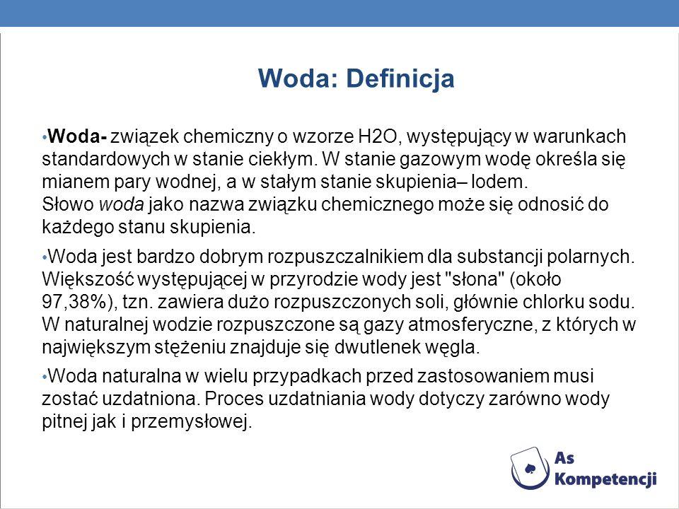 Woda: Definicja Woda- związek chemiczny o wzorze H2O, występujący w warunkach standardowych w stanie ciekłym. W stanie gazowym wodę określa się mianem