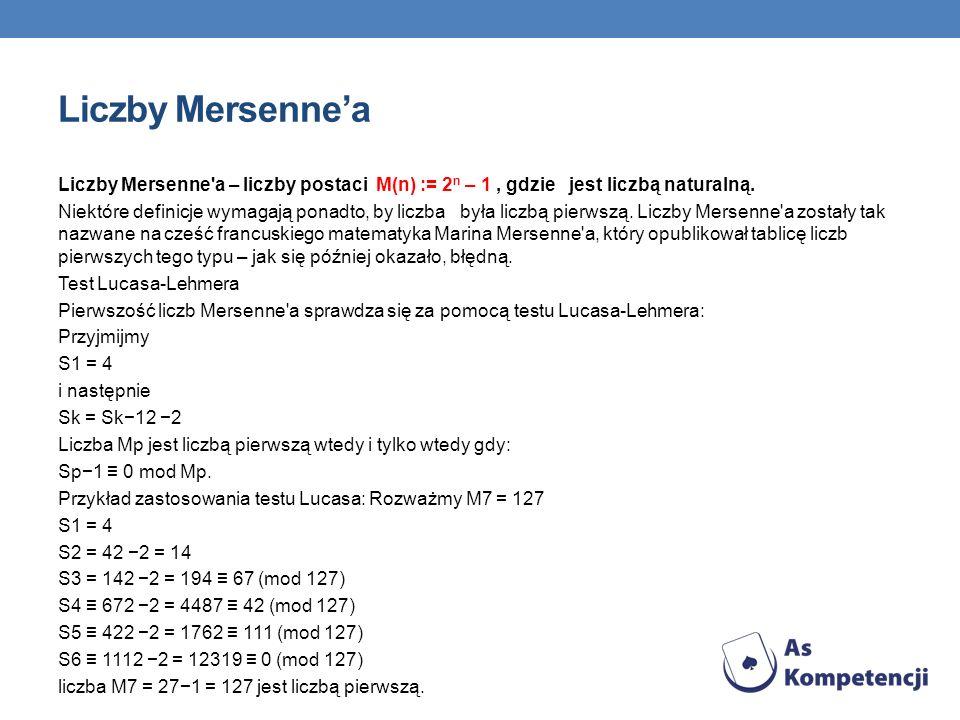 Liczby Mersennea Liczby Mersenne'a – liczby postaci M(n) := 2 n – 1, gdzie jest liczbą naturalną. Niektóre definicje wymagają ponadto, by liczba była