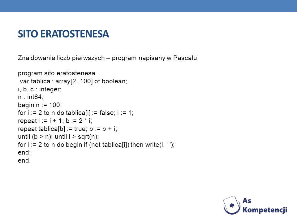 SITO ERATOSTENESA Znajdowanie liczb pierwszych – program napisany w Pascalu program sito eratostenesa var tablica : array[2..100] of boolean; i, b, c
