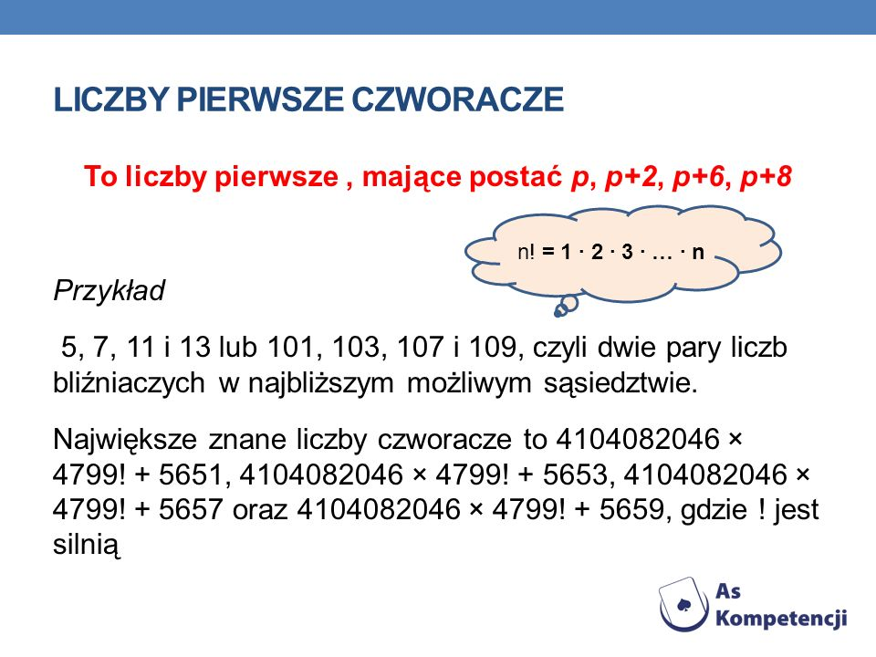 LICZBY PIERWSZE CZWORACZE To liczby pierwsze, mające postać p, p+2, p+6, p+8 Przykład 5, 7, 11 i 13 lub 101, 103, 107 i 109, czyli dwie pary liczb bliźniaczych w najbliższym możliwym sąsiedztwie.