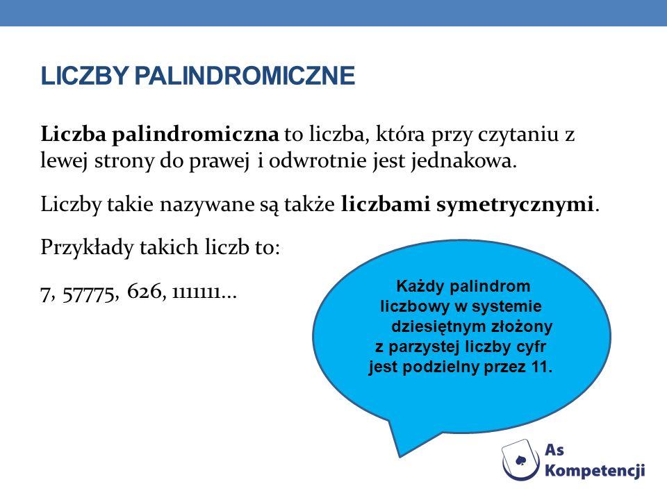 LICZBY PALINDROMICZNE Liczba palindromiczna to liczba, która przy czytaniu z lewej strony do prawej i odwrotnie jest jednakowa.